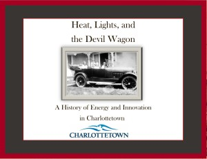 Heat Lights and the Devil Wagon: A History of Energy and Innovation in Charlottetown