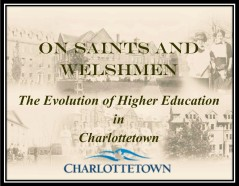 On Saints and Welshmen: The Evolution of Higher Education in Charlottetown